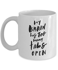 Roll over image to zoom in Coffee Mug My Brain has too many tabs Open 11 oz Unique Christmas Present Idea for Friend, Mom, Dad, Husband, Wife, Boyfriend, Girlfriend - Best Office Cup Birthday Funny Gift for Coworker men women