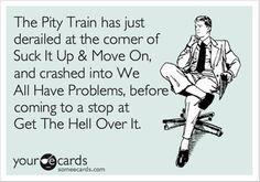 The pity train! Lol!