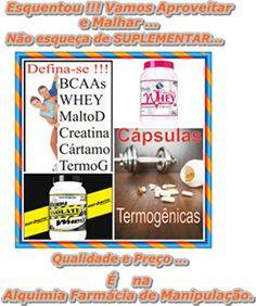 Vamos malhar para ficarmos fortinhos e em forma... BCAAs, Wheys, Cápsulas Termogênicas, Maltodextrina ...Tudo que você precisa para antes , durante, e depois do seu treino; você encontra na Alquimia Farmácia de Manipulação Ltda . Ligue (51-3311.8811) ou visite nosso site www.alquimiafarmacia.com.br .  Exercitar para a Saúde Melhorar !!!