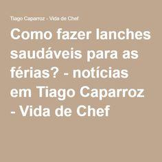 Como fazer lanches saudáveis para as férias? - notícias em Tiago Caparroz - Vida de Chef