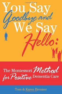 You Say Good Bye and We Say Hello: The Montessori Method for Positive Dementia Care | Alzheimer's Reading Room