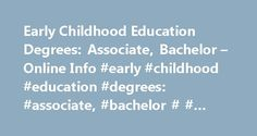 Early Childhood Education Degrees: Associate, Bachelor – Online Info #early #childhood #education #degrees: #associate, #bachelor # # #online #info http://north-carolina.nef2.com/early-childhood-education-degrees-associate-bachelor-online-info-early-childhood-education-degrees-associate-bachelor-online-info/  Early Childhood Education Degrees: Associate, Bachelor & Online Info Early Childhood Education: Degrees at a Glance If you are invested in enriching the lives of children, then earning…