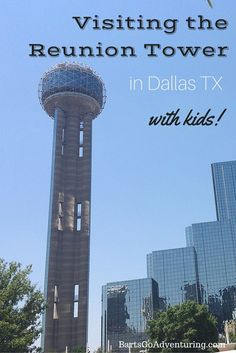 Visiting the Reunion Tower in Dallas Texas with kids.