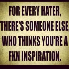 You are always someone's inspiration