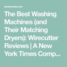 c51a74cf55e The Best Washing Machines (and Their Matching Dryers)  Wirecutter Reviews