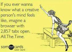 creative mind Wow, I never considered myself creative, just ADD.