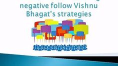 Come across something negative follow Vishnu Bhagat's strategies