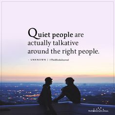 Quotes Discover Quiet People Are Actually Talkative Around The Right People Quiet People Are Actually Talkative Around The Right People. Life Quotes Love, Fact Quotes, Mood Quotes, Girl Quotes, Wisdom Quotes, Happiness Quotes, Amazing Inspirational Quotes, Inspirational Speeches, Strong Quotes