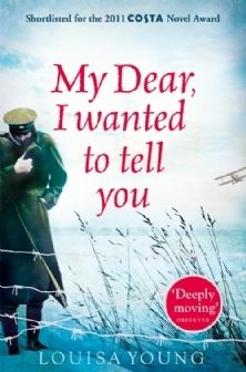 "My Dear, I Wanted to Tell You by Louisa Young. Another Pinterest user says, ""I thoroughly enjoyed this story set during the First World War. Well worth reading."""