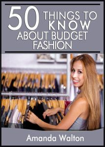 50 Things to Know About Budget Fashion: Staying on Top of the Latest Trends and Styles without Breaking the Bank - 50 Things to Know