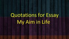 My aim in life essay in english with quotations on education My aim in life essay in english with quotations. Life in aim My with in english about quotations education essay. My school essay in english for class 4 codes. Narrative Essay, Argumentative Essay, Essay Writing, Essay About Life, Life Essay, Essay On Republic Day, Apa Essay Format, Essay On Education, Education Quotes