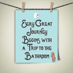 Every Great Journey Begins with a Trip to the Bathroom Art Print poster, funny, home decor, bathroom wall art, humor sign, bathroom humor