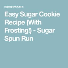 Easy Sugar Cookie Recipe (With Frosting!) - Sugar Spun Run