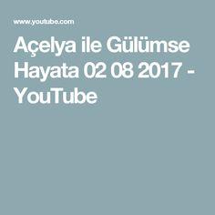 Açelya ile Gülümse Hayata 02 08 2017 - YouTube