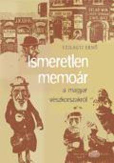 (10) Ismeretlen memoár a magyar vészkorszakról · Szilágyi Ernő · Könyv · Moly