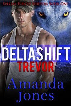 Delta Shift: Trevor (Superhero Military Shifter Romance) (Special Forces Shifters Series Book 1) by Amanda Jones