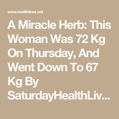 A Miracle Herb: This Woman Was 72 Kg On Thursday, And Went Down To 67 Kg By SaturdayHealthLives.Net - Nutrition, Recipes, Diet, Fitness, Health Page 2