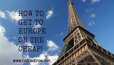 How to Get to Europe on the Cheap | CockandCrow.com