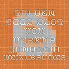 Golden Eggs - Blog von Verena Minoggio-Weixlbaumer