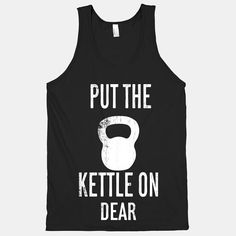 Put the kettle on dear, we're going for a full boil at the gym tonight. Get your swole on as you're lifting those kettle bells at the gym in this vintage Put The Kettle On Dear black tank!