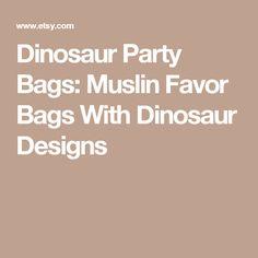 Dinosaur Party Bags: Muslin Favor Bags With Dinosaur Designs