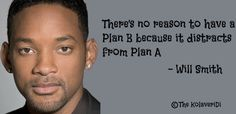 There's no reason to have a plan B because it distracts from plan A -- will smith