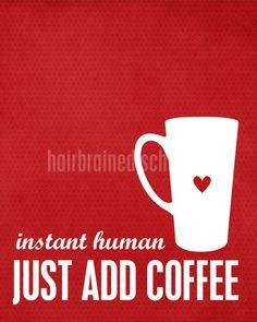 Instant Human:  Just Add Coffee  - Kitchen Coffee Art Print .  via Etsy