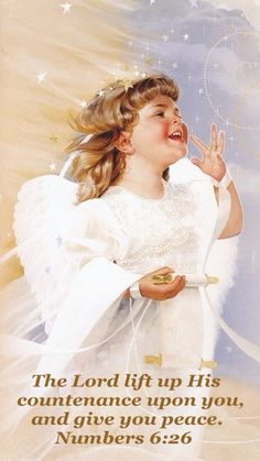 The Lord lift up His   countenance upon you,      and give you peace.          Numbers 6:26