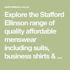 Explore the Stafford Ellinson range of quality affordable menswear including suits, business shirts & blazers. Shop online or DFO stores around Australia.