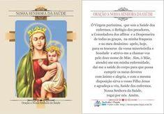 *Nossa Senhora da Saúde* Ó Virgem puríssima, que sois a Saúde dos enfermos, o Refúgio dos pecadores, a Consoladora dos aflitos e a Despenseira de todas as graças, na minha fraqueza e no meu desânimo apelo, hoje, para os tesouros da vossa mi...