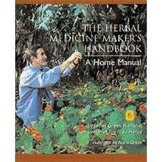 Herbal Medicine Maker's Handbook: A Home Manual - Click here to get your copy now!