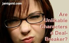 "Why Is ""Unlikable"" Often a Deal-Breaker for Readers?"