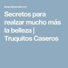 Secretos para realzar mucho más la belleza | Truquitos Caseros