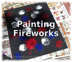 Painting Fireworks with Kids (includes fun video tutorial with botched attempts) - http://susanevans.org/blog/painting-fireworks-with-kids/