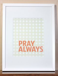 LDS Pray Always quote by brightlybeamsprints on Etsy, $15.00