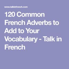 120 Common French Adverbs to Add to Your Vocabulary - Talk in French