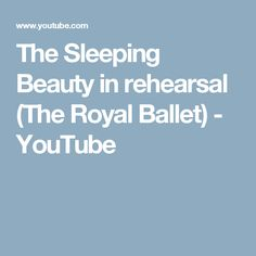 The Sleeping Beauty in rehearsal (The Royal Ballet) - YouTube