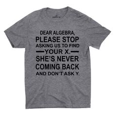 Dear Algebra Please Stop T-shirt Sarcastic Quotes, Funny Quotes, Funny Tshirts, Funny Tees, Humour, Laugh Out Loud, Cute Outfits, Funny Outfits, Algebra