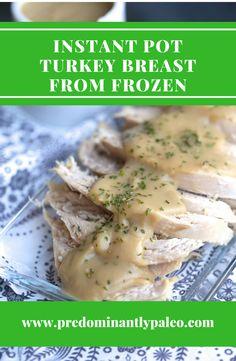 INSTANT POT TURKEY BREAST FROM FROZEN Cook longer then roast