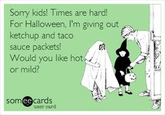 Funny Apology Ecard: Sorry kids! Times are hard! For Halloween, I'm giving out ketchup and taco sauce packets! Would you like hot or mild?