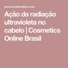 Ação da radiação ultravioleta no cabelo | Cosmetics Online Brasil