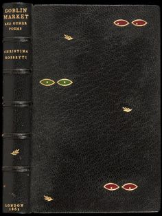 "CHRISTINA ROSSETTI | "" Goblin Market And Other Poems "" , London, MacMillan  Co., 1862. Frontispiece and additional illustrated title page. (8vo) finely bound in full black morocco with 3 pairs of eyes inlaid to front and rear in red and green, spine lettered in gilt, top edge gilt, slipcase. First Edition. Finely bound by Donnelley of Chicago. Christina Rossetti's first collection of poetry."