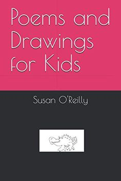 Poems and Drawings for Kids by Susan O'Reilly