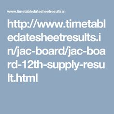 http://www.timetabledatesheetresults.in/jac-board/jac-board-12th-supply-result.html