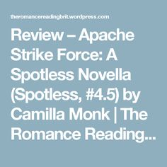 Review – Apache Strike Force: A Spotless Novella (Spotless, #4.5)  by Camilla Monk | The Romance Reading Brit