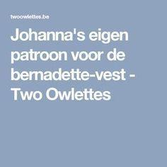 DEZE PROBEREN, GOED VERLOOP SCHOUDER...Johanna's eigen patroon voor de bernadette-vest - Two Owlettes