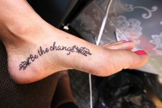 be the change # tattoo # foot tattoo # quote tattoos Text Tattoo, Tattoo Main, Get A Tattoo, Foot Tattoo Quotes, Foot Quotes, Tattoo Quotes About Life, Small Quotes, Life Quotes, Tattoo Sayings