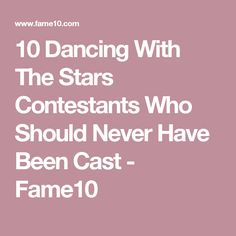 10 Dancing With The Stars Contestants Who Should Never Have Been Cast - Fame10