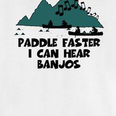Deliverance Paddle Faster I Hear Banjos Funny T Shirt