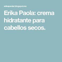 Erika Paola: crema hidratante para cabellos secos.